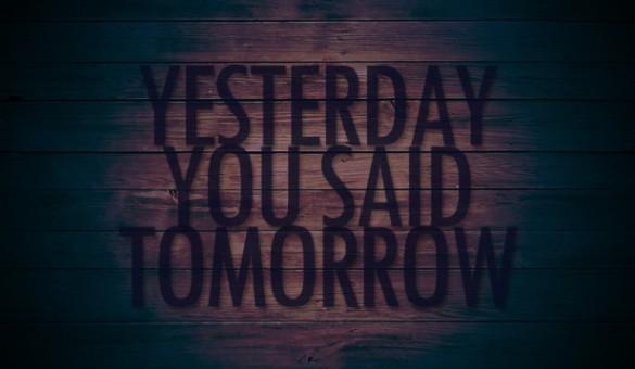 Yesterday-you-said-tomorrow-616x359